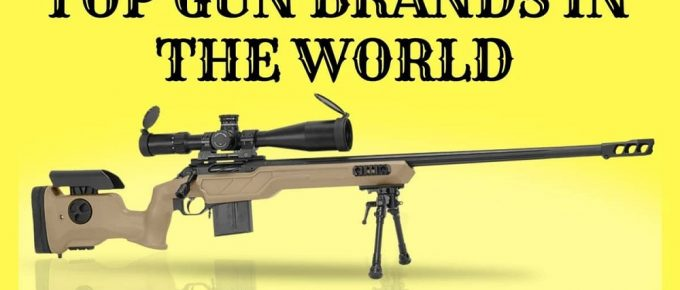 Top 11 Gun Brands in The World and Their Famous Products